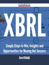 Xbrl - Simple Steps to Win, Insights and Opportunities for Maxing Out Success