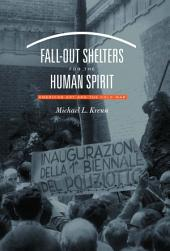 Fall-Out Shelters for the Human Spirit: American Art and the Cold War