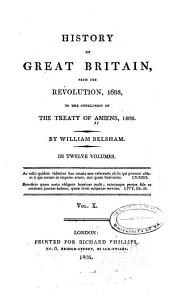 History of Great Britain, from the revolution, 1688, to the conclusion of the treaty of Amiens, 1802: Volume 10