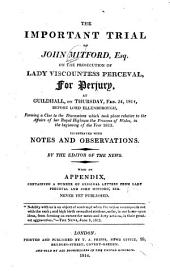 The Important Trial of John Mitford, Esq. on the Prosecution of Lady Viscountess Perceval, for Perjury: At Guildhall, on Thursday, Feb. 24, 1814, Before Lord Ellenborough, Forming a Clue to the Discussions which Took Place Relative to the Affairs of Her Royal Highness the Princess of Wales, in the Beginning of the Year 1813 : Illustrated with Notes and Observations