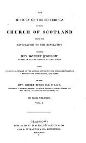 The History of the Sufferings of the Church of Scotland: From the Restoration to the Revolution, Volume 1