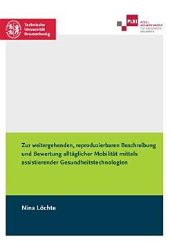 Zur weitergehenden  reproduzierbaren Beschreibung und Bewertung allt  glicher Mobilit  t mittels assistierender Gesundheitstechnologien PDF