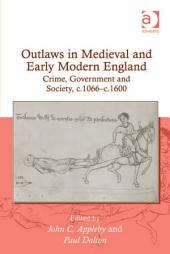 Outlaws in Medieval and Early Modern England: Crime, Government and Society, c.1066–c.1600