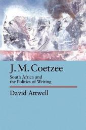 J.M. Coetzee: South Africa and the Politics of Writing