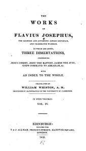 The works of Flavius Josephus, the learned and authentic Jewish historian and celebrated warrior: to which are added three dissertations concerning Jesus Christ, John the Baptist, James the Just, God's command to Abraham, &c. with an index to the whole, Volume 4