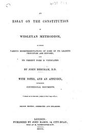 An Essay on the Constitution of Wesleyan Methodism, in which various misrepresentations of some of its leading principles are exposed, and its present form is vindicated. With notes and an appendix, containing connexional documents ... Second edition, etc