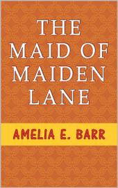 "The Maid of Maiden Lane: A Sequel to ""The Bow of Orange Ribbon."" A Love Story"