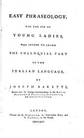 Easy phraseology, for the use of young ladies, who intend to learn the colloquial part of the Italian language