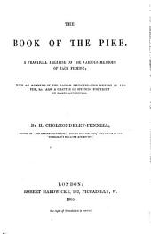 The Book of the Pike: A Practical Treatise on the Various Methods of Jack Fishing; with an Analysis of the Tackle Employed--the History of the Fish, & C. Also a Chapter on Spinning for Trout in Lakes and Rivers