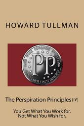 The Perspiration Principles (IV): You Get What You Work For, Not What You Wish For