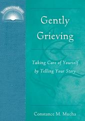 Gently Grieving: Taking Care of Yourself by Telling Your Story