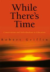 While There's Time: Conservatism and Individualism in Education