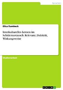 Interkulturelles Lernen im Sch  leraustausch  Relevanz  Didaktik  Wirkungsweise PDF