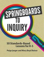 Springboards to Inquiry  50 Standards Based Lessons for K 5 PDF