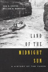 Land of the Midnight Sun: A History of the Yukon
