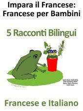 Impara il Francese: Francese per Bambini. 5 Racconti Bilingui in Francese e Italiano.