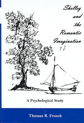 Shelley and the Romantic Imagination PDF