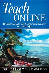 Teach Online: 10 Simple Steps to Get Your Résumé Noticed and Land the Job