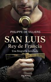 San Luis, Rey de Francia: Una biografía novelada