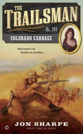The Trailsman #392: Colorado Carnage