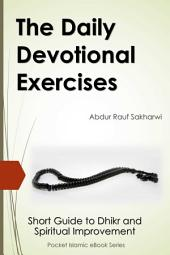The Daily Devotional Exercises: Short Guide to Dhikr and Spiritual Improvement