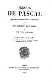 Pensées de Pascal publiées dans leur texte authentique avec un commentaire suivi et une étude littéraire par Ernest Havet ...