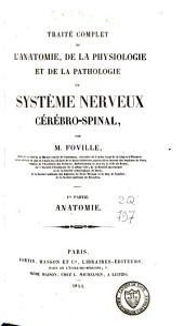 Traité complet de l'anatomie, de la physiologie et de la pathologie du système nerveux cérébro-spinal: Volume1