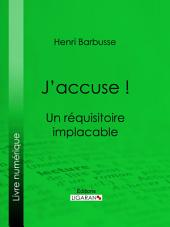 J'accuse !: Un réquisitoire implacable