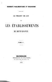 Documents parlementaires et discussions concernant le: projet de loi sur les établissements de bienfaisance, Volume1