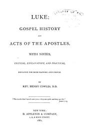 Luke; Gospel History and Acts of the Apostles: With Notes, Critical, Explanatory, and Practical, Designed for Both Pastors and People