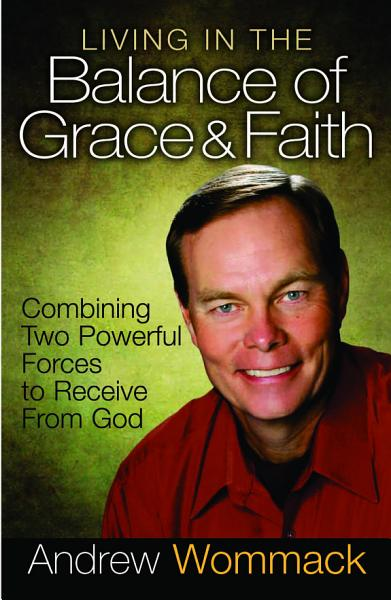 Download Living in the Balance of Grace and Faith Book