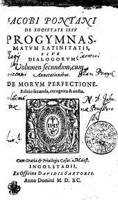 JACOBI PONTANI DE SOCIETATE IESV PROGYMNASMATVM LATINITATIS, SIVE DIALOGORVM.: DE MORVM PERFECTIONE. Volumen secundum, cum Annotionibus, Volume 2