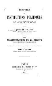 Histoire des institutions politiques de l'ancienne France: Les transformations de la royauté pendant l'époque carlovingienne