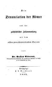 Die Denunciation der Römer und ihr geschichtlicher Zusammenhang mit dem ersten processeinleitenden Decrete