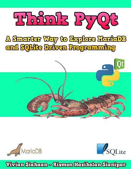 Think PyQt  A Smarter Way to Explore MariaDB and SQLite Driven Programming PDF