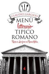 Menù letterario tipico romano: Recipes and Love from our Roman Kitchen