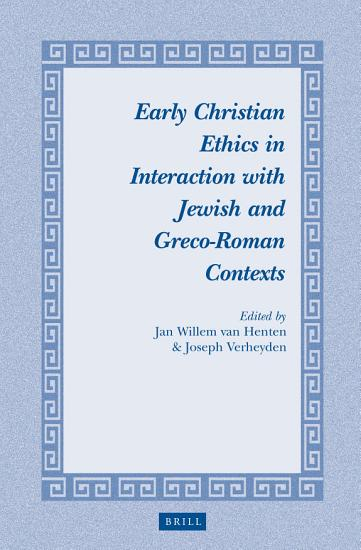 Early Christian Ethics in Interaction with Jewish and Greco Roman Contexts PDF