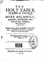 The Holy Table  Name thing  More Anciently  Properly  and Literally Used Under the New Testament  Then that of an Altar  Written Long Ago by a Minister in Lincolnshire  i e  John Williams   in Answer to D  Coal  Etc PDF