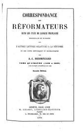 Correspondance des réformateurs dans les pays de langue française: recucillie et publiée avec d'autres lettres relatives à la réforme et des notes historiques et biographiques, Volume4