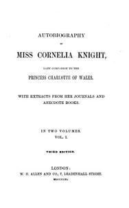 Autobiography of Cornelia Knight  Lady Companion to the Princess Charlotte of Wales PDF