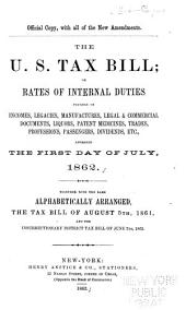 The United States tax bill: or, Rates of internal duties...approved the 1st of July, 1862; with the tax bill of August 5, 1861; and the insurrectionary district tax bill of June 7, 1862