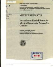 Medicare Part B: Inconsistent Denial Rates for Medical Necessity Across Six Carriers : Statement of Eleanor Chelimsky, Assistant Comptroller General, Program Evaluation and Methodology Division, Before the Subcommittee on Regulation, Business Opportunities, and Technology, Committee on Small Business, House of Representatives