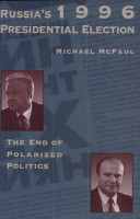 Russia s 1996 Presidential Election  The End of Polarized Politics PDF