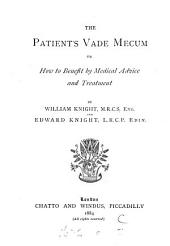 The Patient's Vade Mecum: Or, How to Benefit by Medical Advice and Treatment