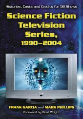 Science Fiction Television Series, 1990Ð2004: Histories, Casts and Credits for 58 Shows