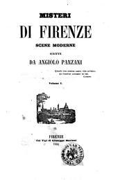 Misteri di Firenze scene moderne scritte da Angiolo Panzani: Volume 1