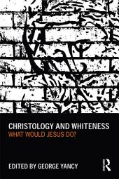 Christology and Whiteness: What Would Jesus Do?