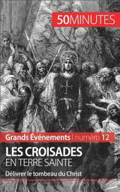 Les croisades en Terre sainte: Délivrer le tombeau du Christ