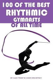 100 of the Best Rhythmic Gymnasts of All Time