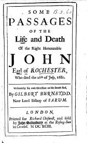 Some Passages of the Life and Death of the Right Honourable John, Earl of Rochester: Who Died the 26th of July, 1680